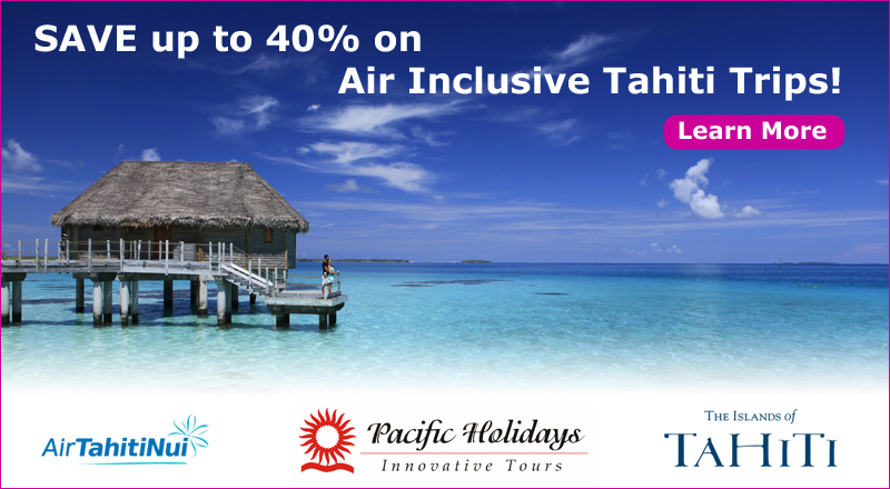 Save up to 40% on Air Inclusive Tahiti Trips!